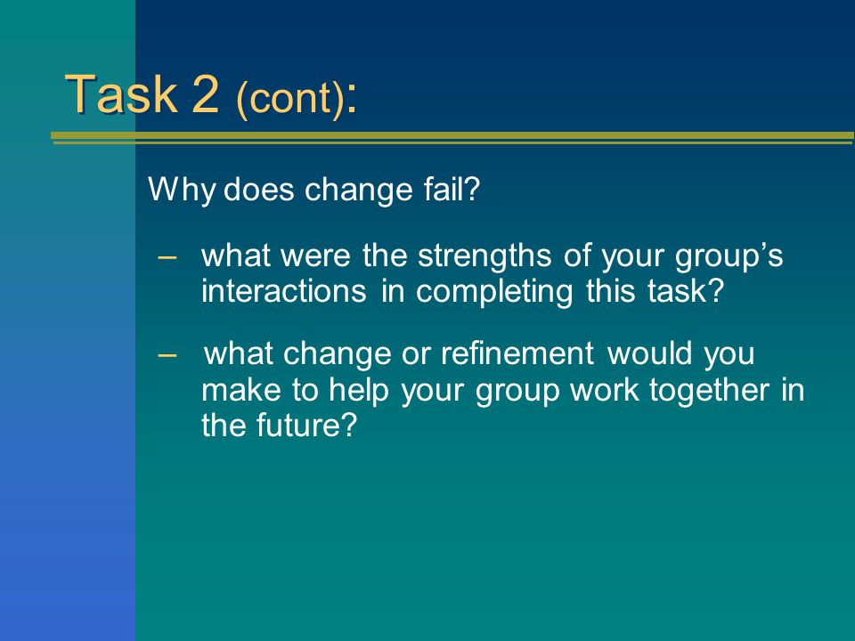 Task 2: In your groups: Why does change fail.