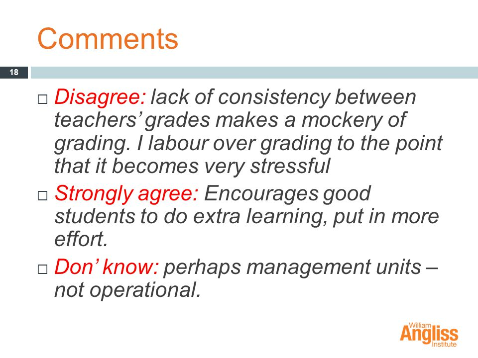 Comments  Disagree: lack of consistency between teachers' grades makes a mockery of grading.