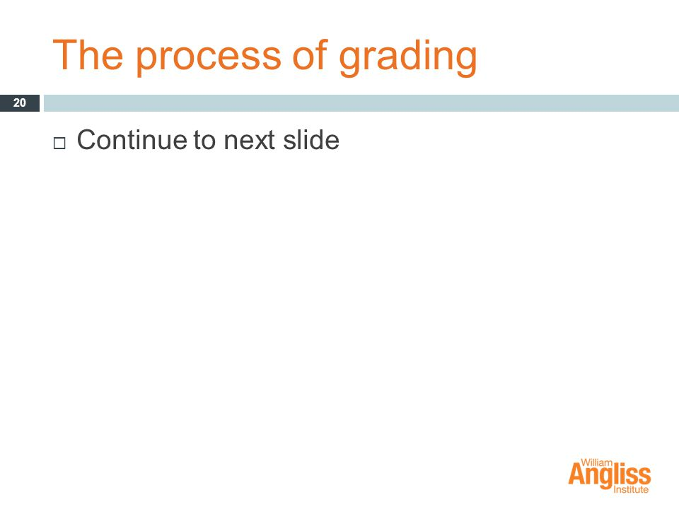 The process of grading  Continue to next slide 20