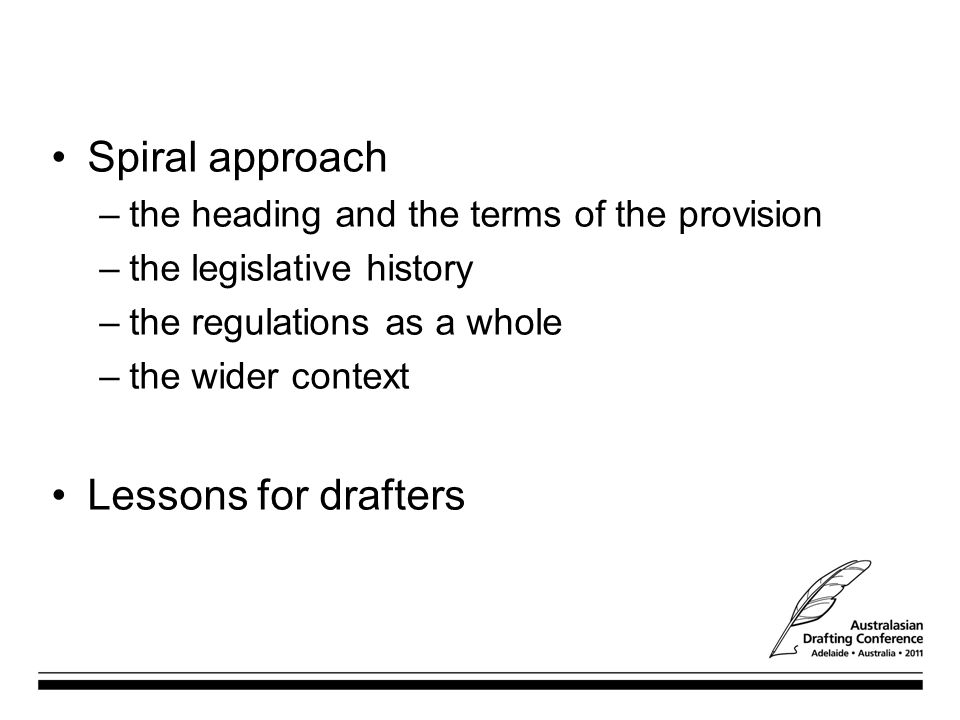 Spiral approach –the heading and the terms of the provision –the legislative history –the regulations as a whole –the wider context Lessons for drafters