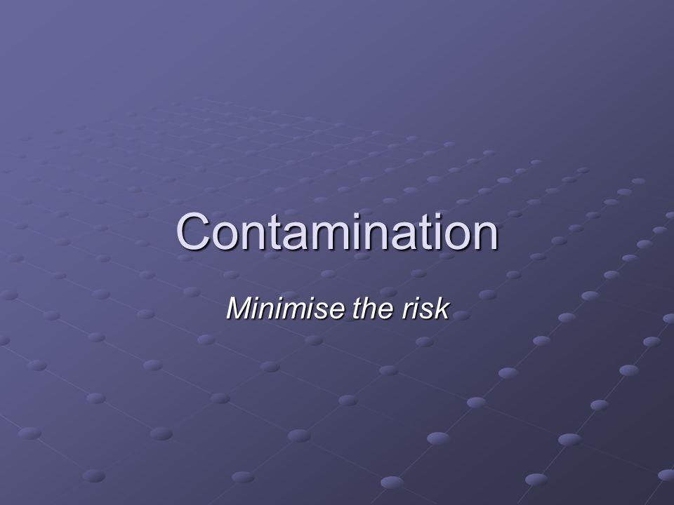 Contamination Minimise the risk