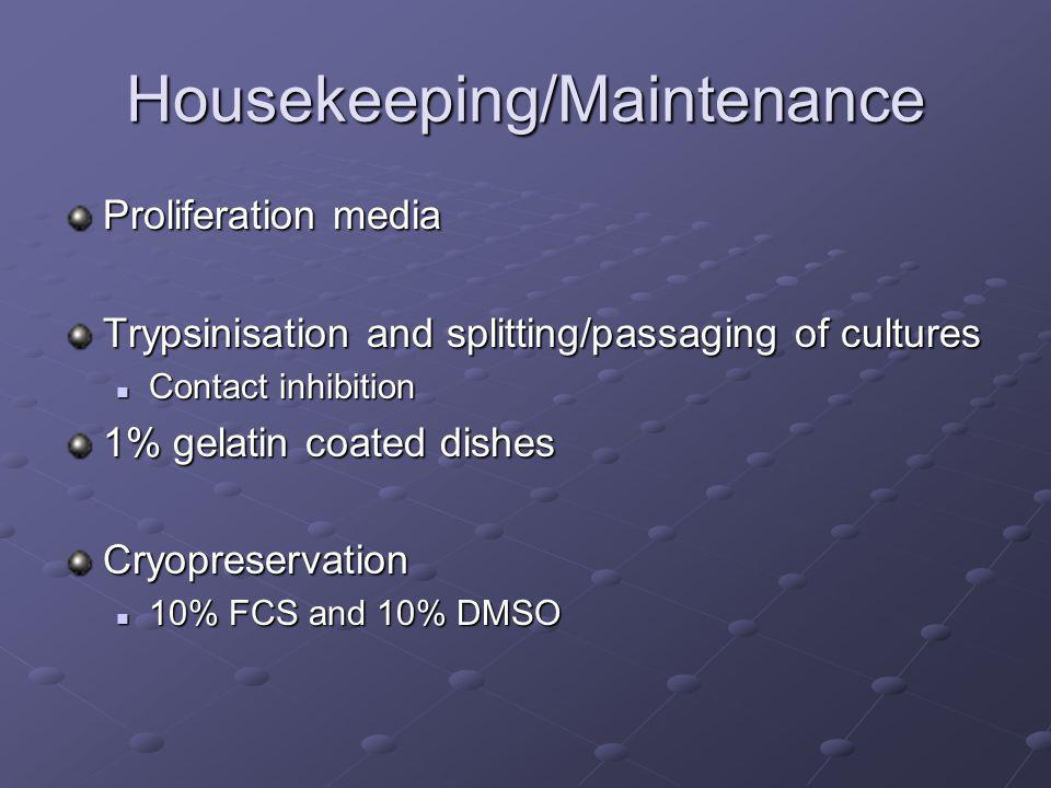 Housekeeping/Maintenance Proliferation media Trypsinisation and splitting/passaging of cultures Contact inhibition Contact inhibition 1% gelatin coated dishes Cryopreservation 10% FCS and 10% DMSO 10% FCS and 10% DMSO