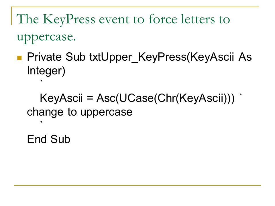The KeyPress event to force letters to uppercase.