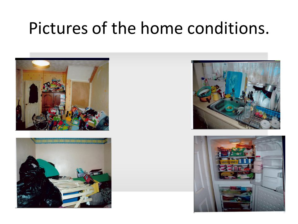 Pictures of the home conditions.