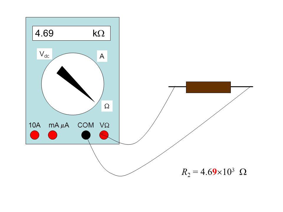 4.69 k  COM VV 10A mA  A  A V dc R 2 = 4.69  10 3 