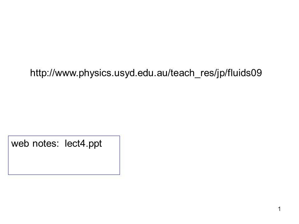 1 http://www.physics.usyd.edu.au/teach_res/jp/fluids09 web notes: lect4.ppt