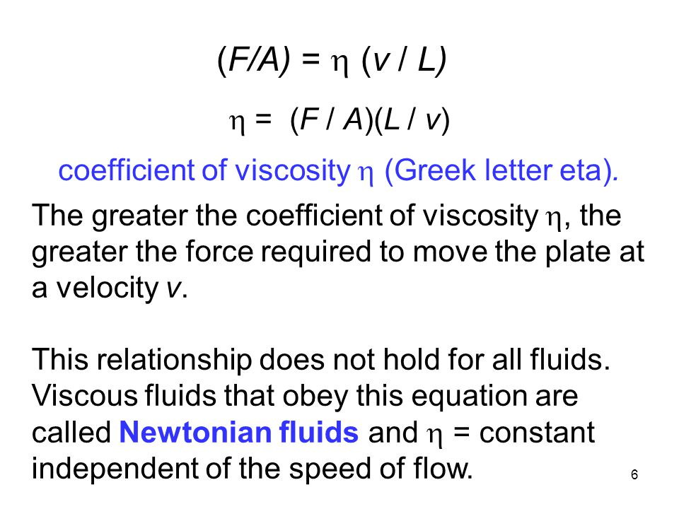 6 coefficient of viscosity  (Greek letter eta). The greater the coefficient of viscosity , the greater the force required to move the plate at a vel