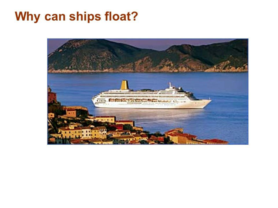 Why can ships float?