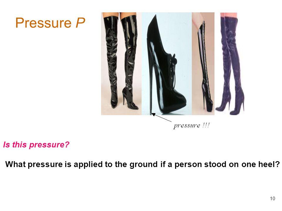 10 Pressure P Is this pressure.