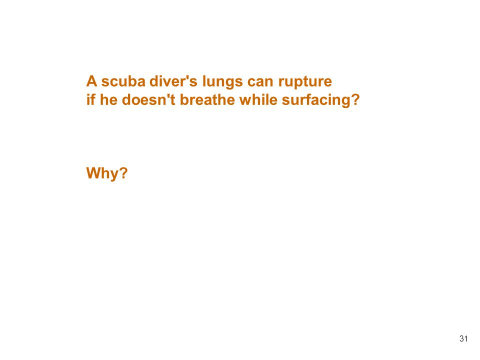 31 A scuba diver s lungs can rupture if he doesn t breathe while surfacing? Why?