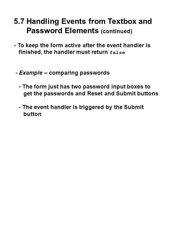 5.7 Handling Events from Textbox and Password Elements (continued) - To keep the form active after the event handler is finished, the handler must ret