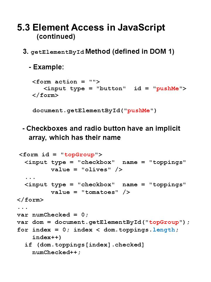 5.3 Element Access in JavaScript (continued) 3. getElementById Method (defined in DOM 1) - Example: document.getElementById(