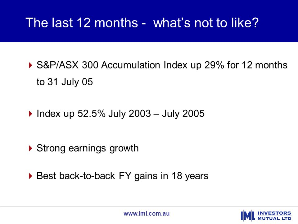 www.iml.com.au Warning signs that we noted  Many stocks were at record highs  PEs had expanded significantly  Opportunistic floats  Slump in retail spending  Building boom & house price bubble finished