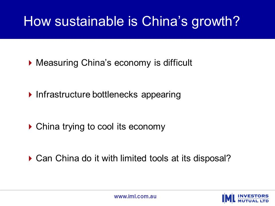 www.iml.com.au How sustainable is China's growth?  Measuring China's economy is difficult  Infrastructure bottlenecks appearing  China trying to co