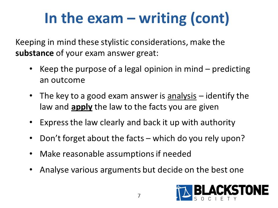 In the exam – writing (cont) 8 Analogise or distinguish case facts (big ticks!) – but don't be too descriptive Be strategic in where you go into detail – uncontested elements etc.