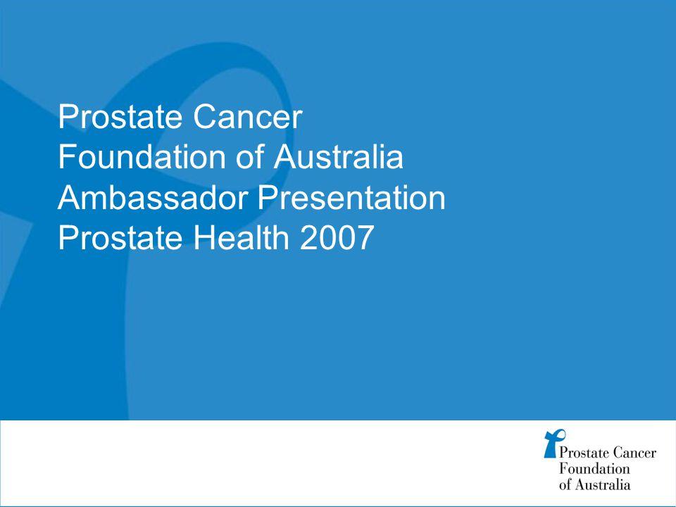 Prostate Cancer Foundation of Australia Ambassador Presentation Prostate Health 2007