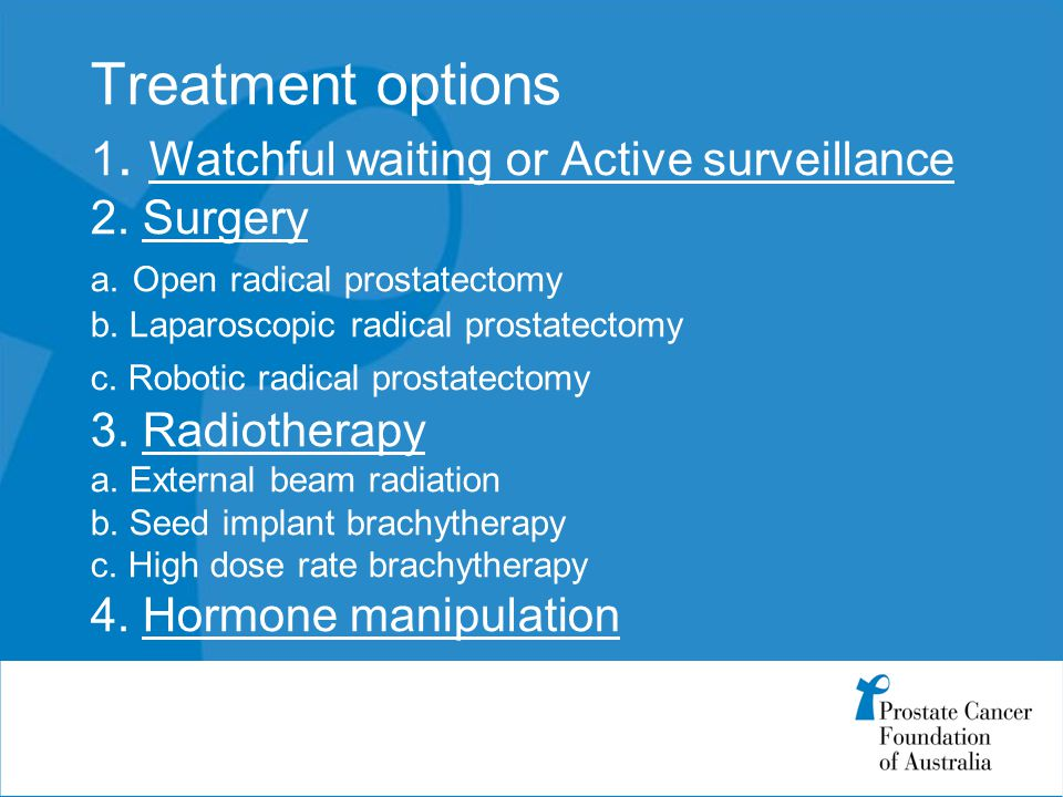 Treatment options 1. Watchful waiting or Active surveillance 2.