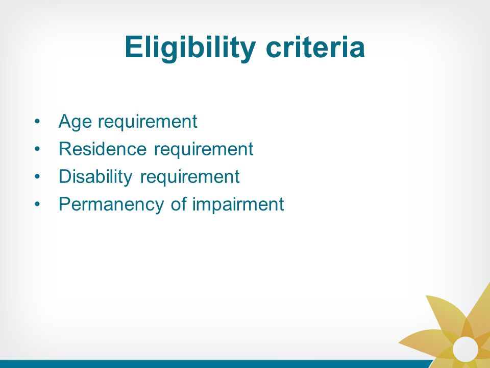 Eligibility criteria Age requirement Residence requirement Disability requirement Permanency of impairment