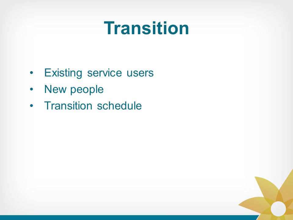 Transition Existing service users New people Transition schedule