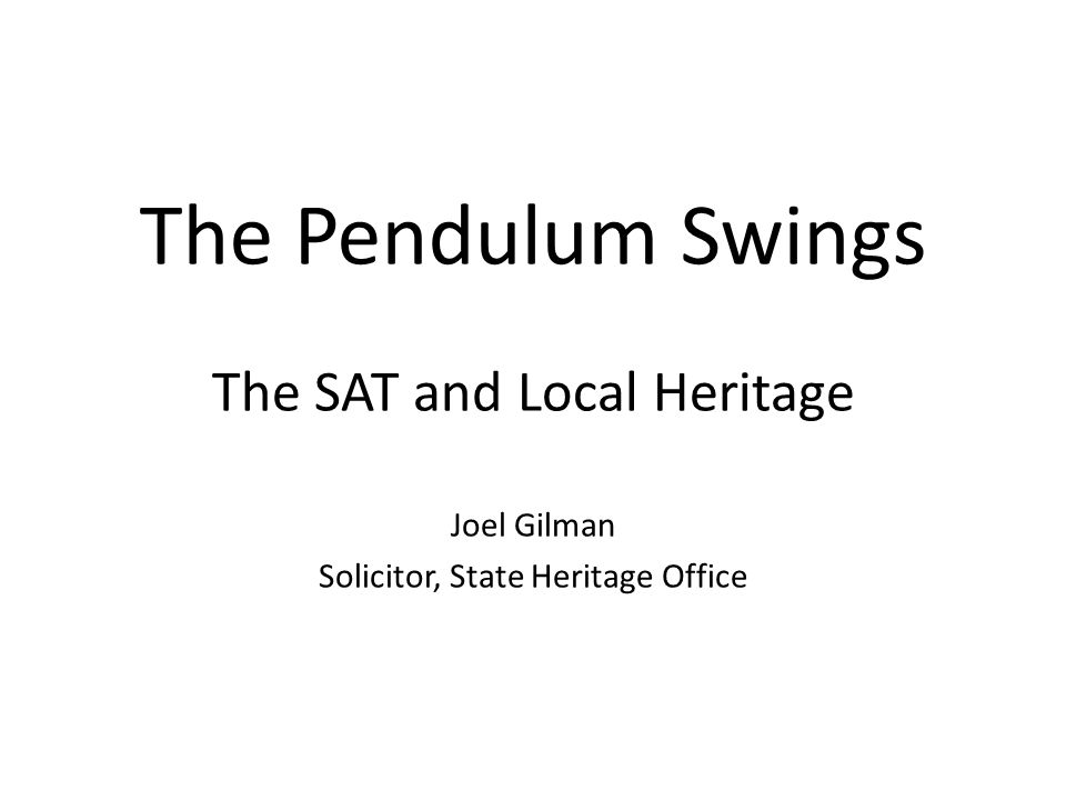 The Pendulum Swings The SAT and Local Heritage Joel Gilman Solicitor, State Heritage Office