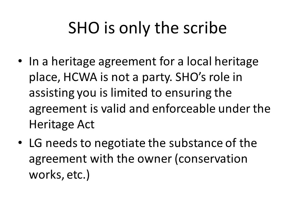 SHO is only the scribe In a heritage agreement for a local heritage place, HCWA is not a party.