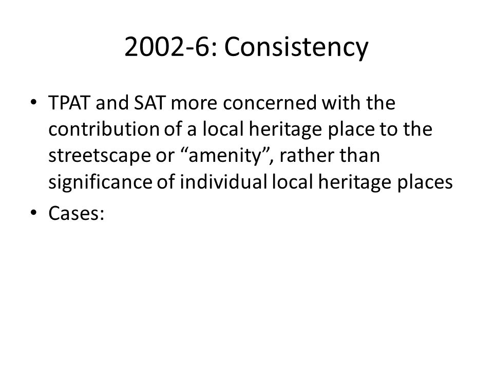 2002-6: Consistency TPAT and SAT more concerned with the contribution of a local heritage place to the streetscape or amenity , rather than significance of individual local heritage places Cases: