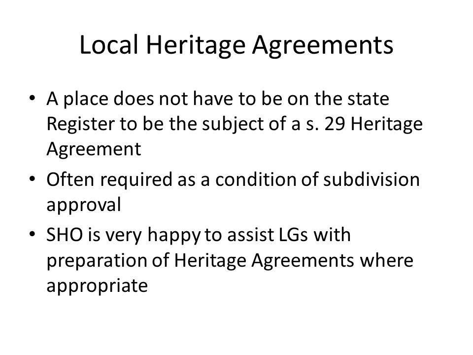 Local Heritage Agreements A place does not have to be on the state Register to be the subject of a s.