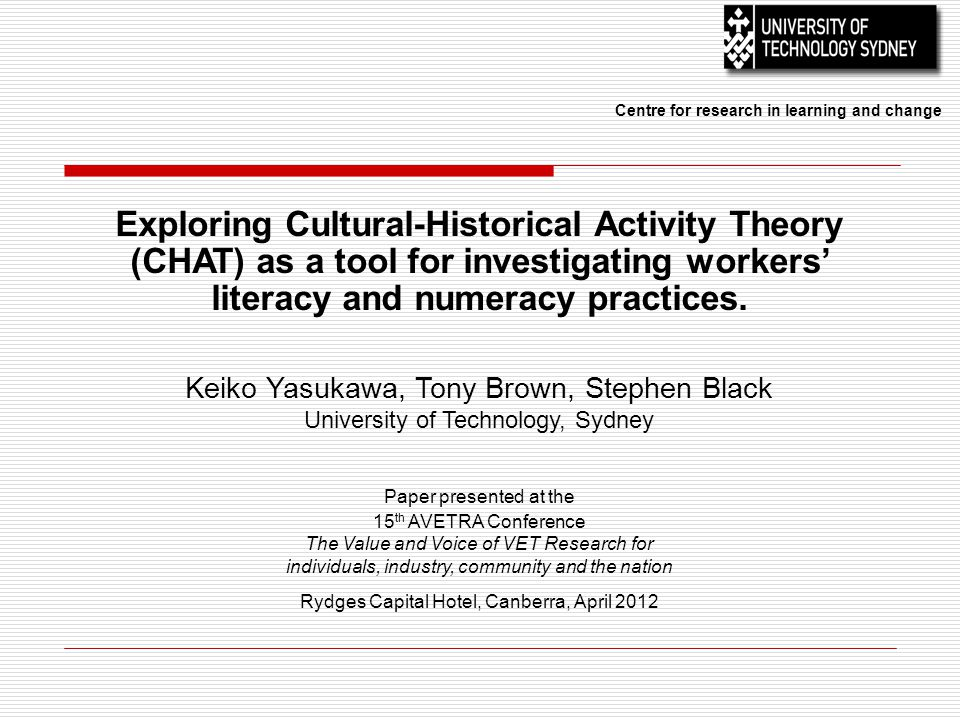 Outline  Rationale for the Project* Investigating the 'Crisis'  seeking new voices  Researching Literacy & Numeracy  CHAT as an analytical tool  Examining literacy & numeracy within an activity system  Conclusions *Funding and support for this project was provided by the Australian Government Department of Education, Employment and Workplace Relations through the National VET Research and Evaluation Program managed by the National Centre for Vocational Education Research.