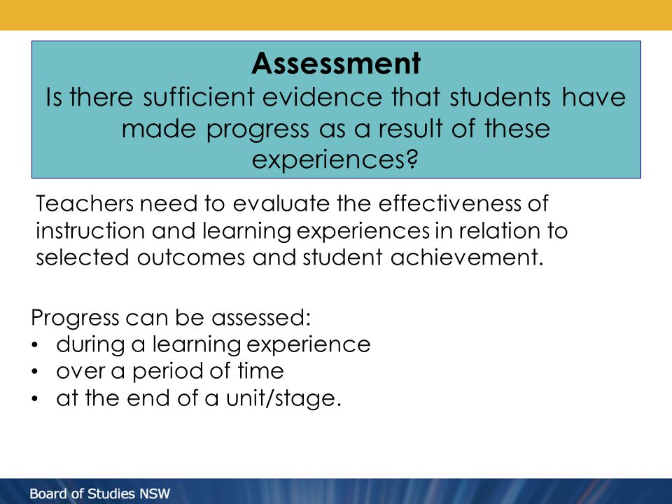 Assessment Is there sufficient evidence that students have made progress as a result of these experiences? Progress can be assessed: during a learning