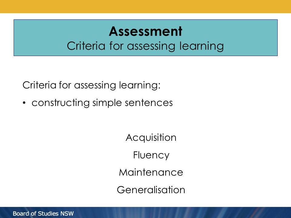 Assessment Criteria for assessing learning Criteria for assessing learning: constructing simple sentences Acquisition Fluency Maintenance Generalisati