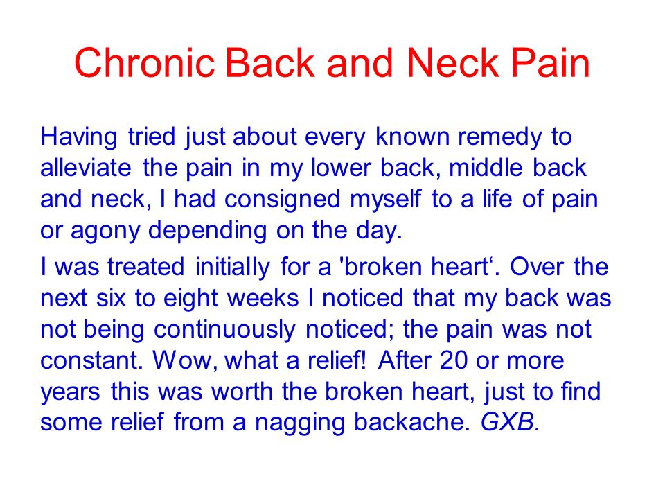 Chronic Back and Neck Pain Having tried just about every known remedy to alleviate the pain in my lower back, middle back and neck, I had consigned my