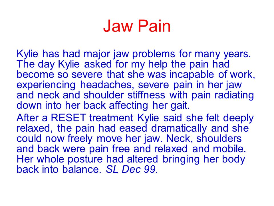 Jaw Pain Kylie has had major jaw problems for many years. The day Kylie asked for my help the pain had become so severe that she was incapable of work