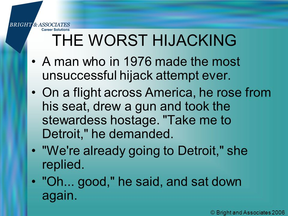 © Bright and Associates 2006 THE WORST HIJACKING A man who in 1976 made the most unsuccessful hijack attempt ever.