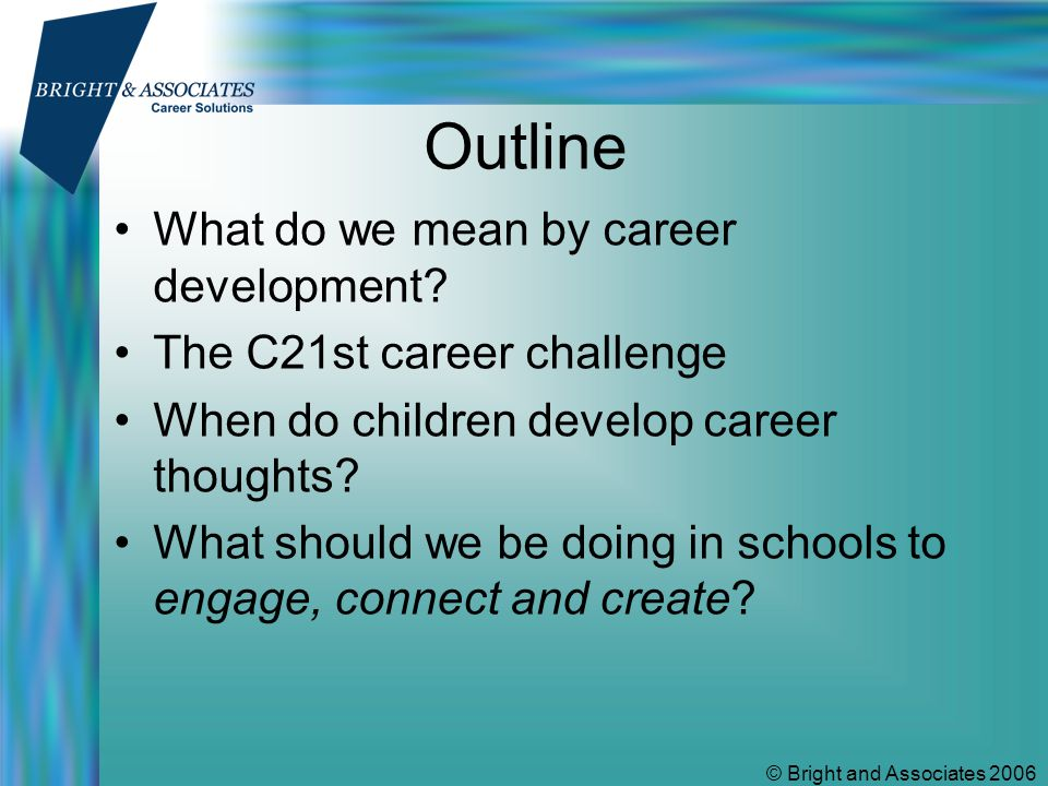 © Bright and Associates 2006 Outline What do we mean by career development.