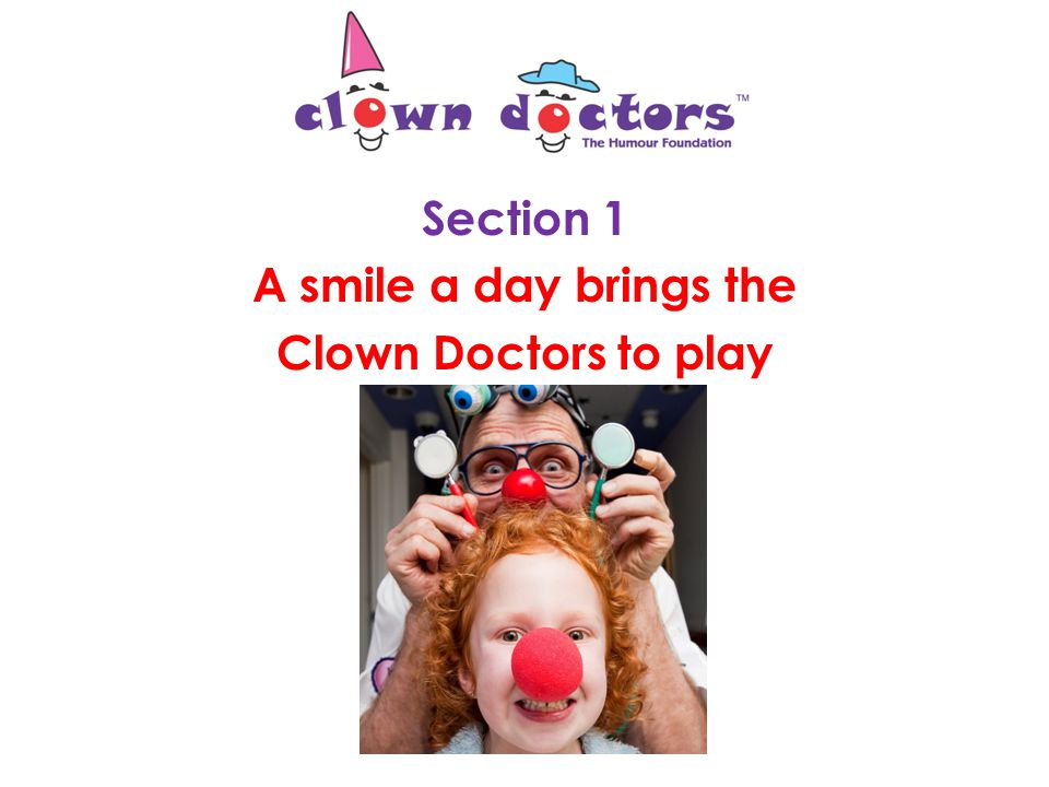 K-2 Presentation Laughter is the best medicine Sections: 1)A smile a day brings the Clown Doctors to play 2)Laughter.