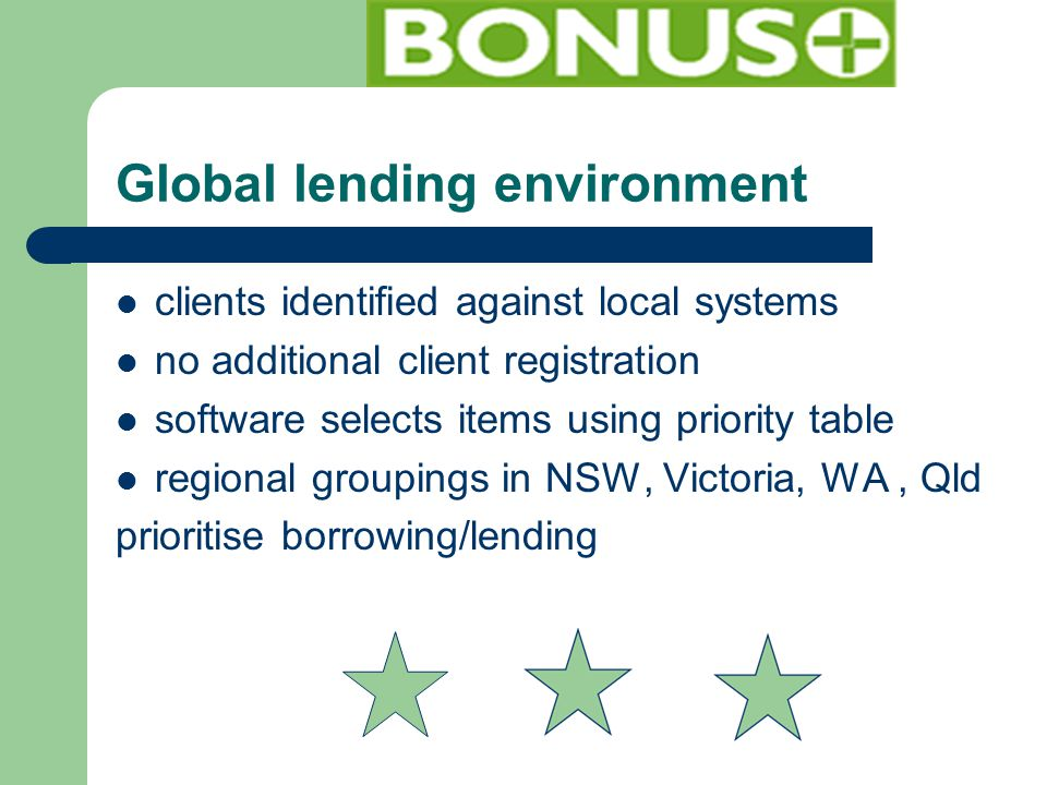 Global lending environment clients identified against local systems no additional client registration software selects items using priority table regional groupings in NSW, Victoria, WA, Qld prioritise borrowing/lending