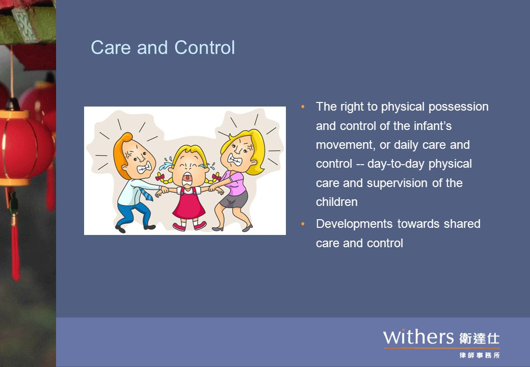 Care and Control The right to physical possession and control of the infant's movement, or daily care and control -- day-to-day physical care and supe