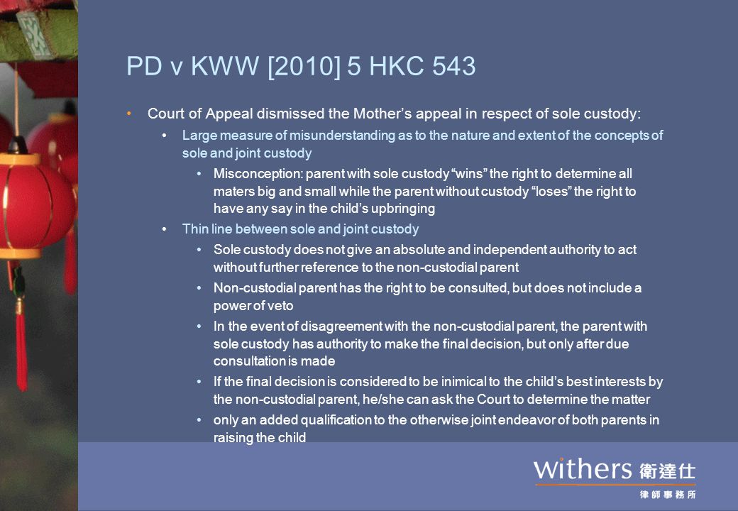 PD v KWW [2010] 5 HKC 543 Court of Appeal dismissed the Mother's appeal in respect of sole custody: Large measure of misunderstanding as to the nature