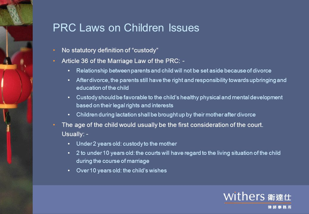 "PRC Laws on Children Issues No statutory definition of ""custody"" Article 36 of the Marriage Law of the PRC: - Relationship between parents and child w"