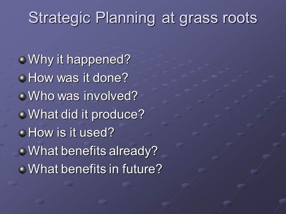 Strategic Planning at grass roots Why it happened.