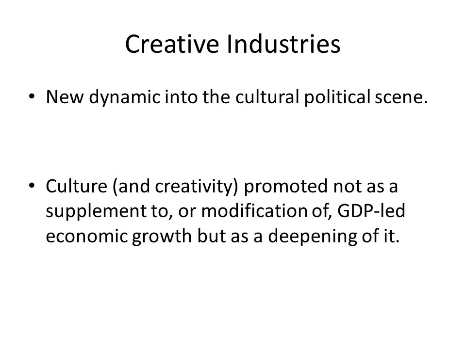 Creative Industries New dynamic into the cultural political scene.