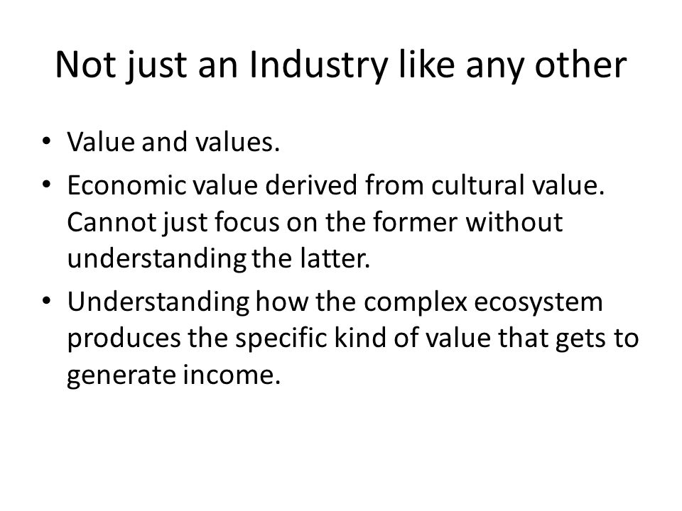 Not just an Industry like any other Value and values.