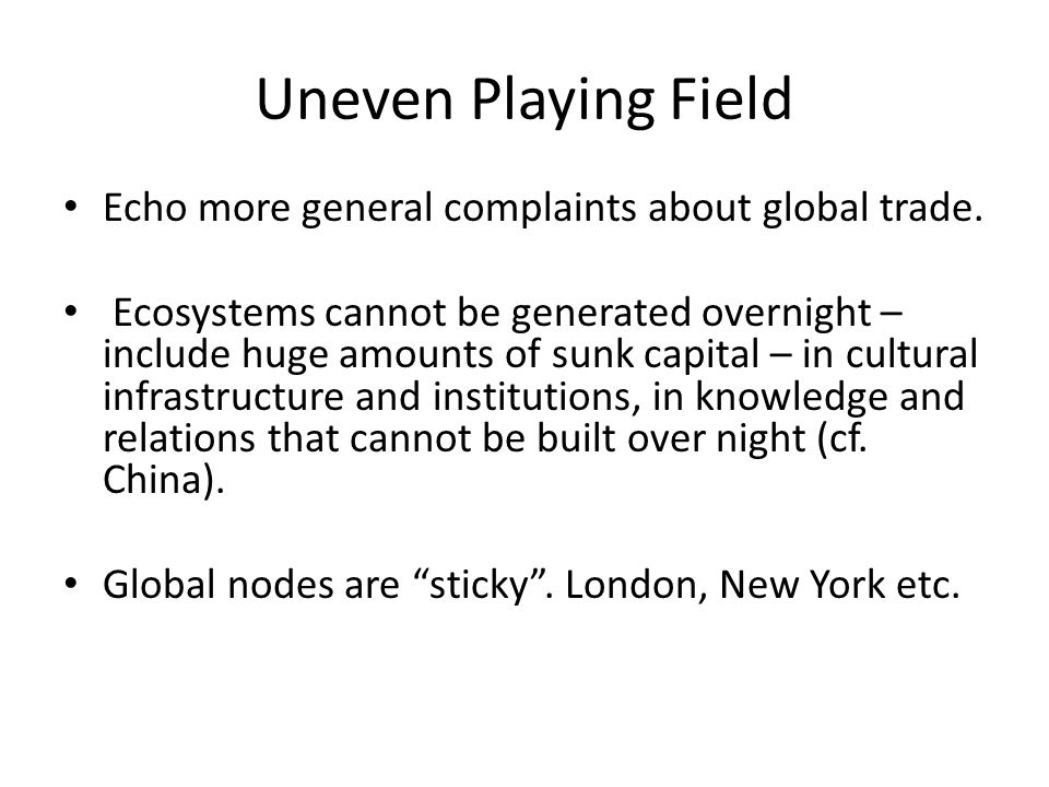 Uneven Playing Field Echo more general complaints about global trade.