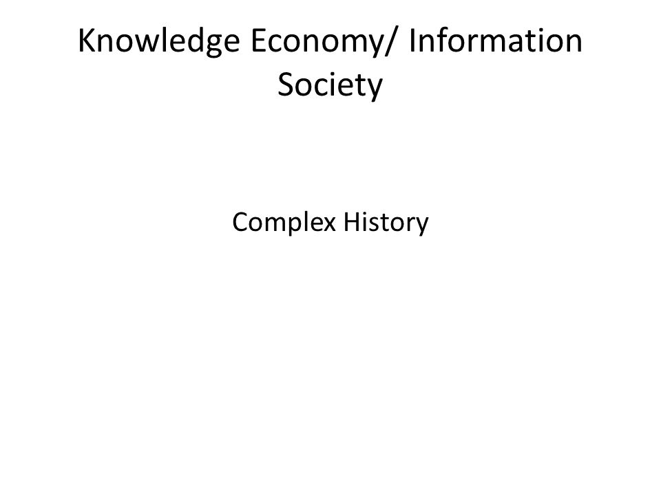 Knowledge Economy/ Information Society Complex History