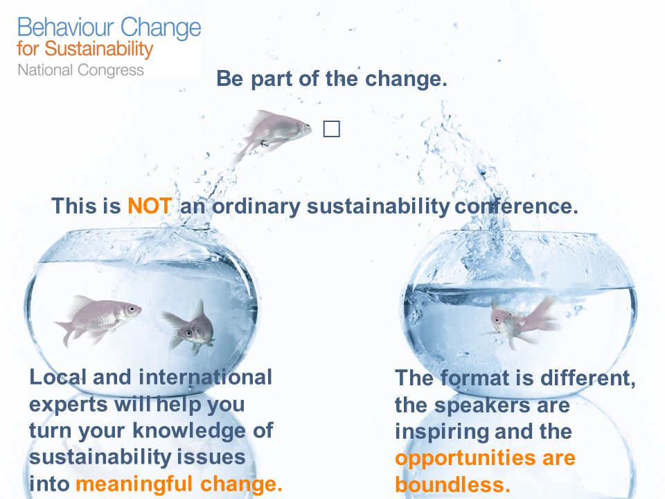 Be part of the change. This is NOT an ordinary sustainability conference.