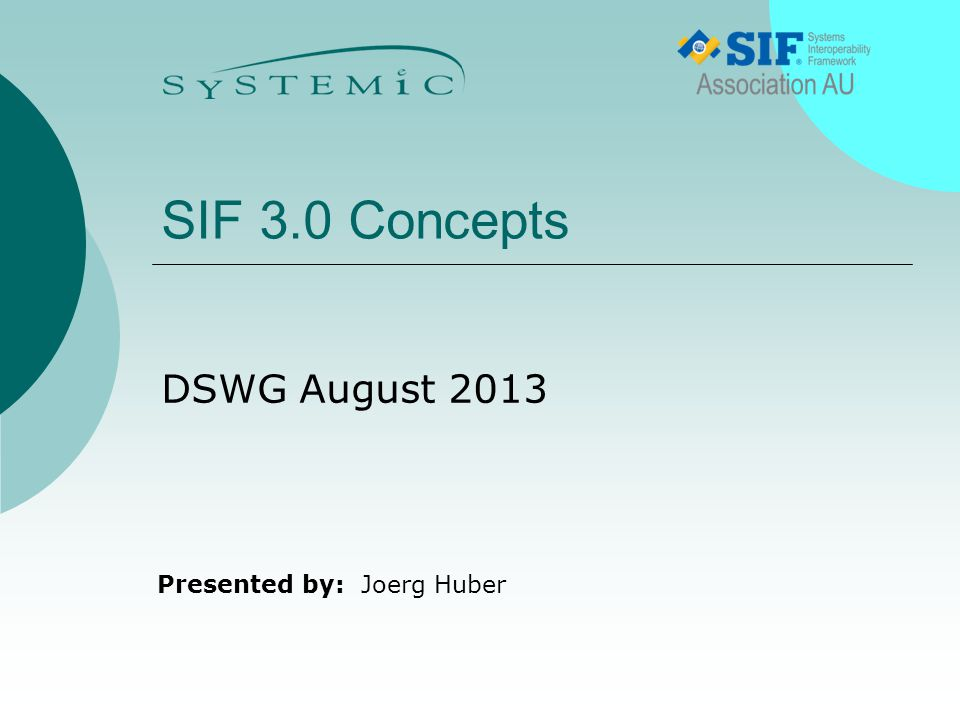 Presented by: SIF 3.0 Concepts DSWG August 2013 Joerg Huber