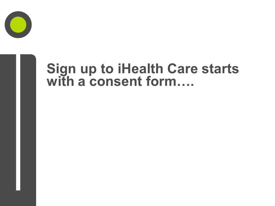Sign up to iHealth Care starts with a consent form….