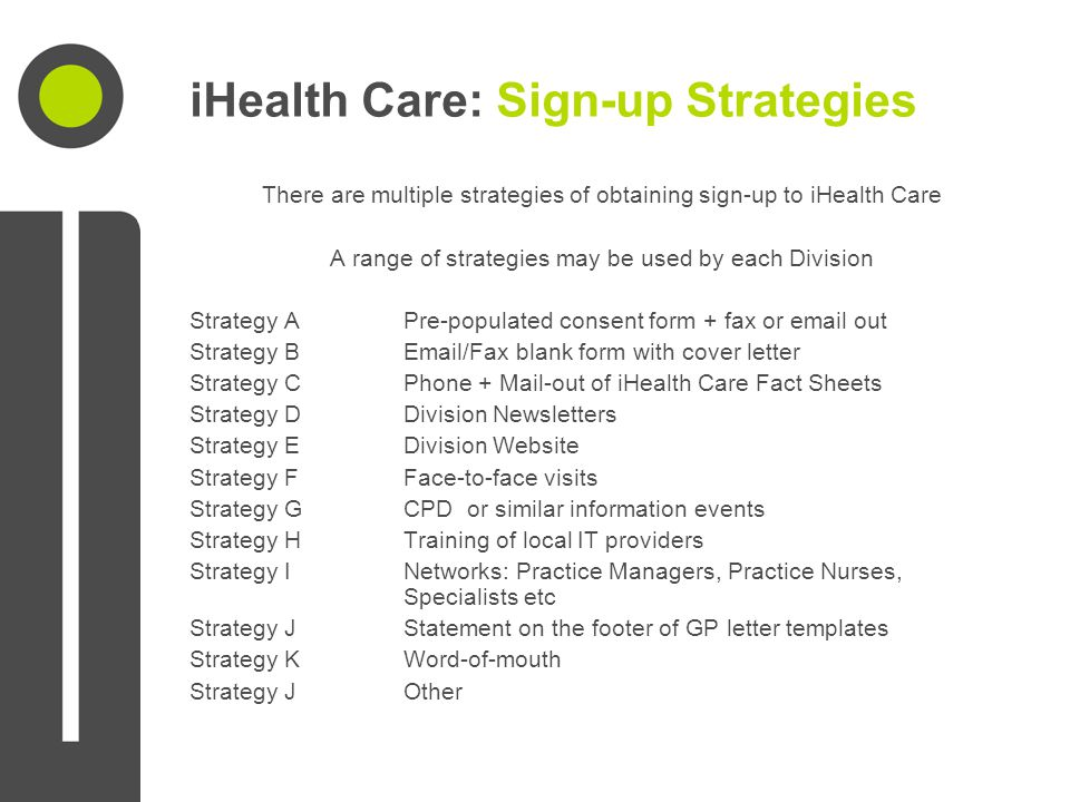 iHealth Care: Sign-up Strategies There are multiple strategies of obtaining sign-up to iHealth Care A range of strategies may be used by each Division