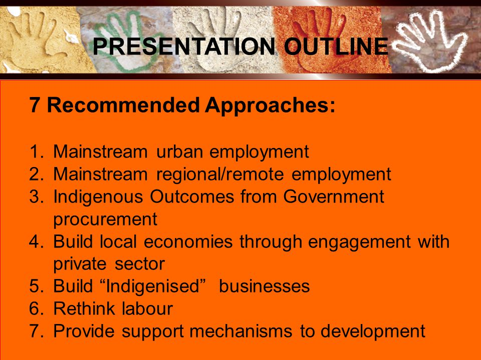 7 Recommended Approaches: 1.Mainstream urban employment 2.Mainstream regional/remote employment 3.Indigenous Outcomes from Government procurement 4.Bu