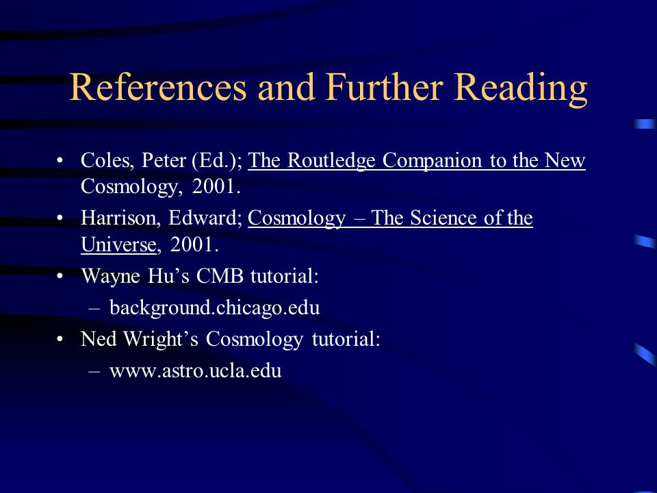References and Further Reading Coles, Peter (Ed.); The Routledge Companion to the New Cosmology, 2001.
